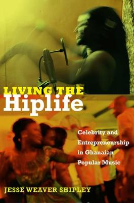 Living the Hiplife: Celebrity and Entrepreneurship in Ghanaian Popular Music (Hardback)