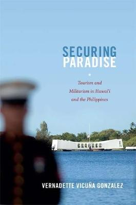 Securing Paradise: Tourism and Militarism in Hawai'i and the Philippines - Next Wave: New Directions in Women's Studies (Hardback)