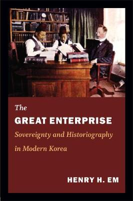 The Great Enterprise: Sovereignty and Historiography in Modern Korea - Asia-Pacific: Culture, Politics, and Society (Hardback)
