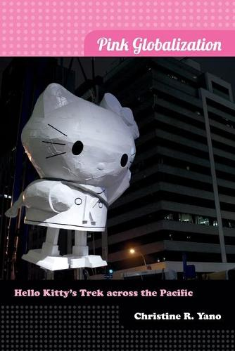 Pink Globalization: Hello Kitty's Trek across the Pacific (Paperback)