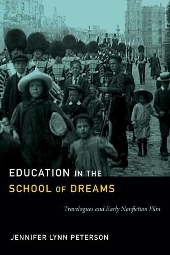Education in the School of Dreams: Travelogues and Early Nonfiction Film (Paperback)