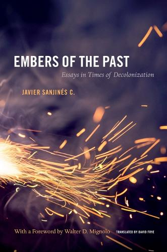 Embers of the Past: Essays in Times of Decolonization - Latin America Otherwise (Paperback)