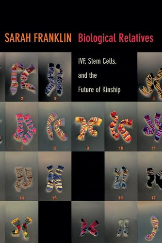 Biological Relatives: IVF, Stem Cells, and the Future of Kinship - Experimental Futures (Paperback)