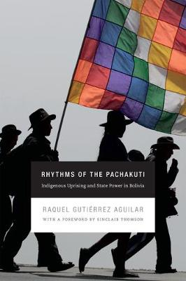 Rhythms of the Pachakuti: Indigenous Uprising and State Power in Bolivia - New Ecologies for the Twenty-First Century (Hardback)