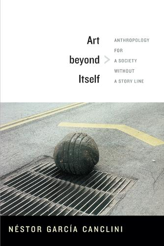 Art beyond Itself: Anthropology for a Society without a Story Line (Paperback)