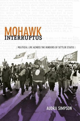 Mohawk Interruptus: Political Life Across the Borders of Settler States (Paperback)