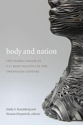 Body and Nation: The Global Realm of U.S. Body Politics in the Twentieth Century - American Encounters/Global Interactions (Hardback)