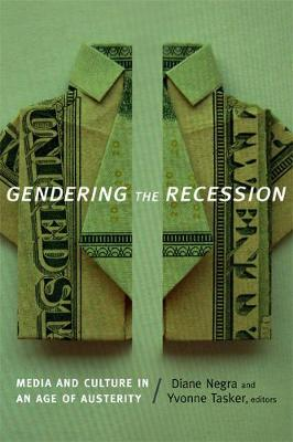 Gendering the Recession: Media and Culture in an Age of Austerity (Hardback)