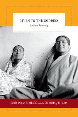 Given to the Goddess: South Indian Devadasis and the Sexuality of Religion (Paperback)