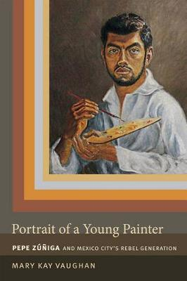 Portrait of a Young Painter: Pepe Zuniga and Mexico City's Rebel Generation (Hardback)