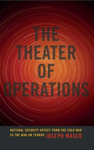The Theater of Operations: National Security Affect from the Cold War to the War on Terror (Hardback)