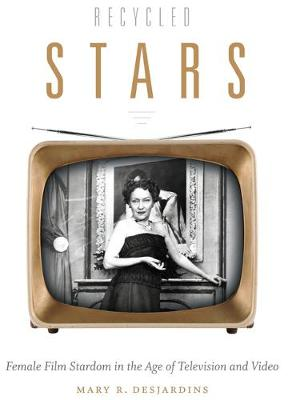 Recycled Stars: Female Film Stardom in the Age of Television and Video - Console-ing Passions (Paperback)