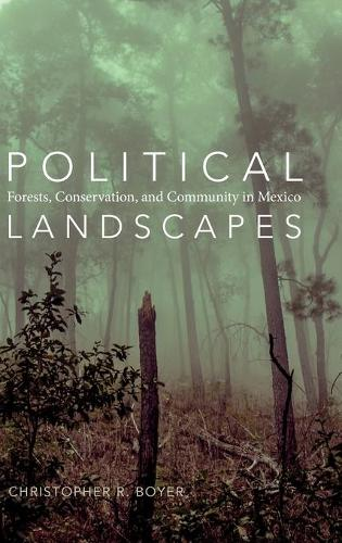 Political Landscapes: Forests, Conservation, and Community in Mexico (Hardback)