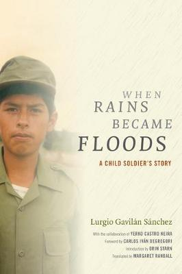 When Rains Became Floods: A Child Soldier's Story - Latin America in Translation (Hardback)