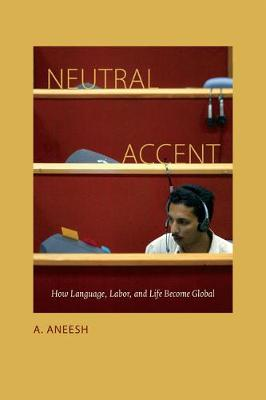 Neutral Accent: How Language, Labor, and Life Become Global (Hardback)