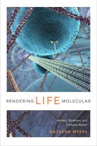 Rendering Life Molecular: Models, Modelers, and Excitable Matter - Experimental Futures (Paperback)
