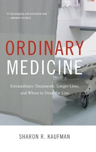 Ordinary Medicine: Extraordinary Treatments, Longer Lives, and Where to Draw the Line - Critical Global Health: Evidence, Efficacy, Ethnography (Hardback)