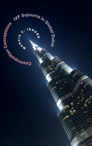 Cosmopolitan Conceptions: IVF Sojourns in Global Dubai (Hardback)