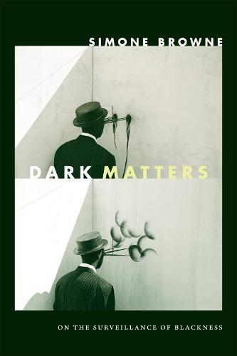 Dark Matters: On the Surveillance of Blackness (Hardback)