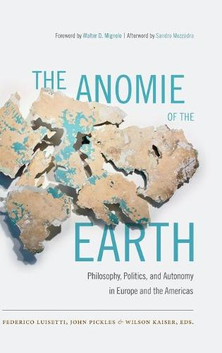 The Anomie of the Earth: Philosophy, Politics, and Autonomy in Europe and the Americas (Hardback)