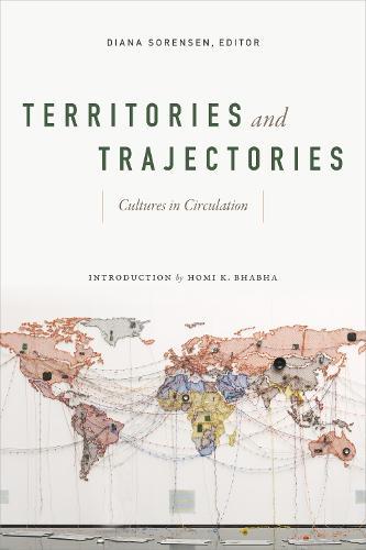 Territories and Trajectories: Cultures in Circulation (Hardback)