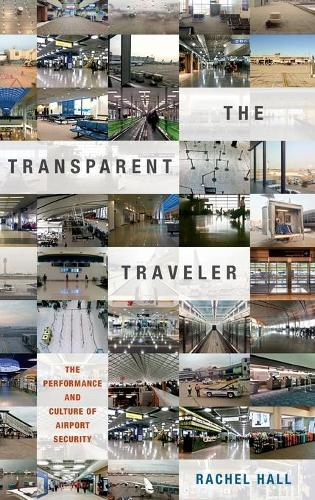 The Transparent Traveler: The Performance and Culture of Airport Security (Hardback)