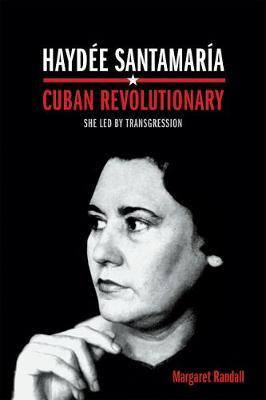 Haydee Santamaria, Cuban Revolutionary: She Led by Transgression (Hardback)