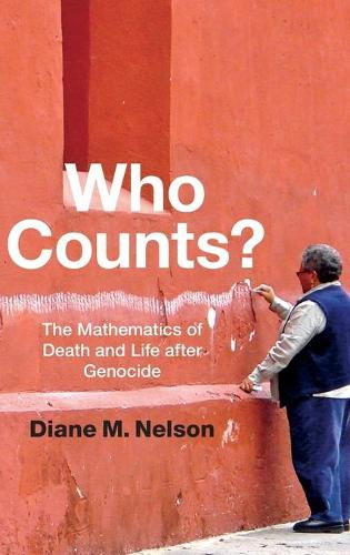 Who Counts?: The Mathematics of Death and Life after Genocide (Hardback)
