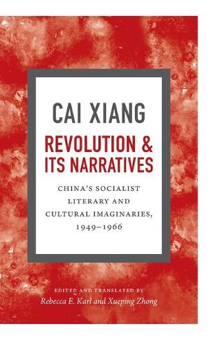 Revolution and Its Narratives: China's Socialist Literary and Cultural Imaginaries, 1949-1966 (Hardback)