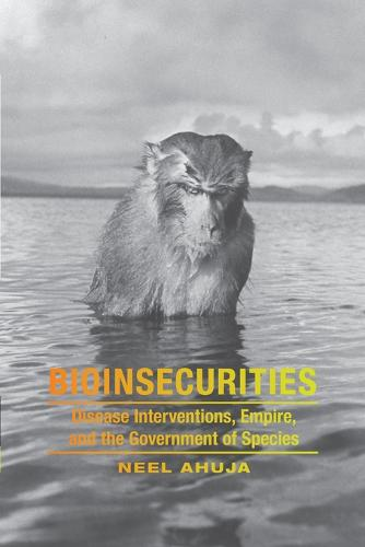 Bioinsecurities: Disease Interventions, Empire, and the Government of Species - ANIMA: Critical Race Studies Otherwise (Paperback)