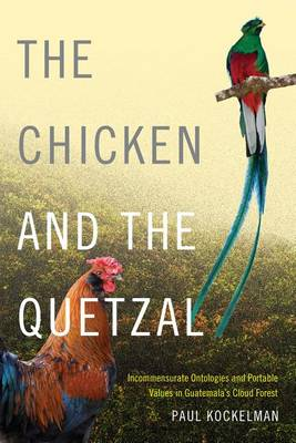 The Chicken and the Quetzal: Incommensurate Ontologies and Portable Values in Guatemala's Cloud Forest (Paperback)