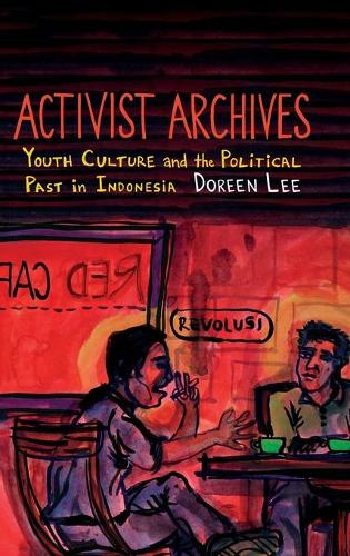Activist Archives: Youth Culture and the Political Past in Indonesia (Hardback)