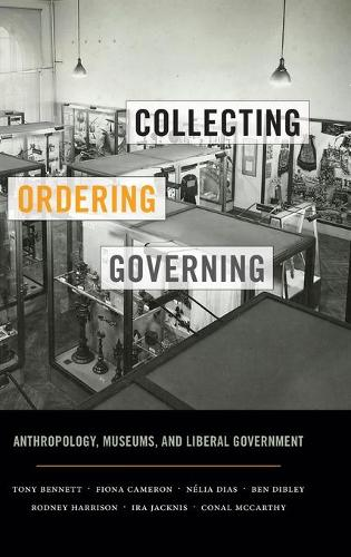 Collecting, Ordering, Governing: Anthropology, Museums, and Liberal Government (Hardback)