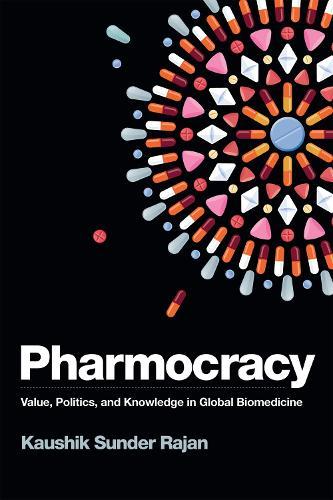 Pharmocracy: Value, Politics, and Knowledge in Global Biomedicine - Experimental Futures (Hardback)