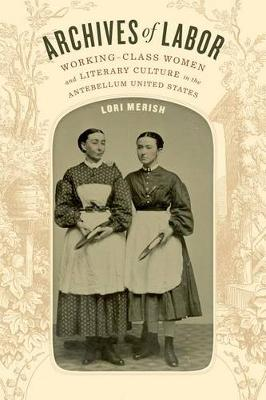 Archives of Labor: Working-Class Women and Literary Culture in the Antebellum United States (Paperback)