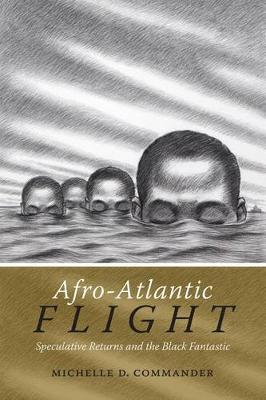 Afro-Atlantic Flight: Speculative Returns and the Black Fantastic (Paperback)