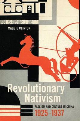 Revolutionary Nativism: Fascism and Culture in China, 1925-1937 (Paperback)