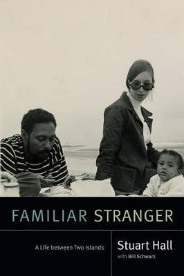 Familiar Stranger: A Life Between Two Islands - Stuart Hall: Selected Writings (Hardback)