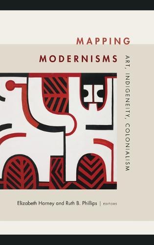 Mapping Modernisms: Art, Indigeneity, Colonialism - Objects/Histories (Hardback)