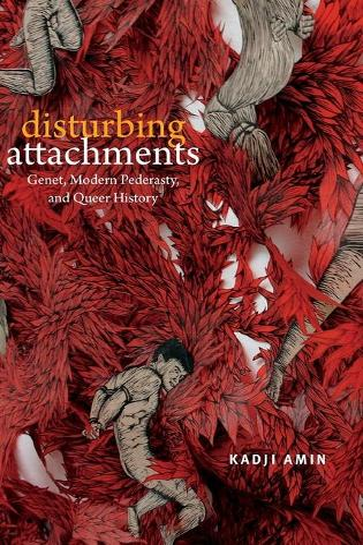 Disturbing Attachments: Genet, Modern Pederasty, and Queer History - Theory Q (Hardback)
