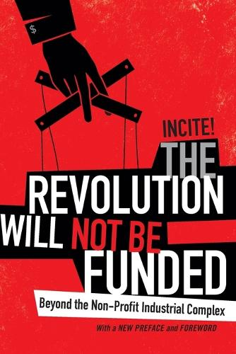 The Revolution Will Not Be Funded: Beyond the Non-Profit Industrial Complex (Paperback)