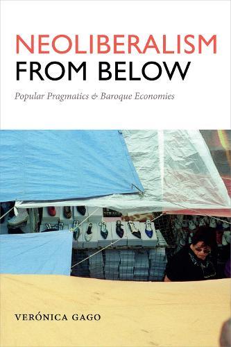 Neoliberalism from Below: Popular Pragmatics and Baroque Economies - Radical Americas (Paperback)