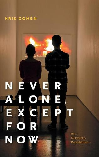 Never Alone, Except for Now: Art, Networks, Populations (Hardback)