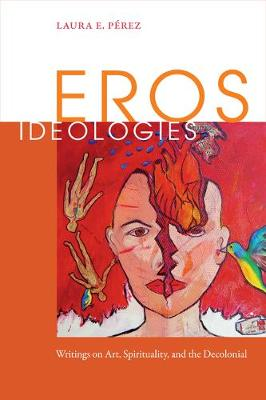Eros Ideologies: Writings on Art, Spirituality, and the Decolonial (Paperback)