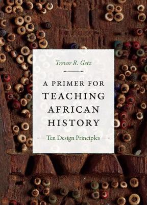 A Primer for Teaching African History: Ten Design Principles - Design Principles for Teaching History (Paperback)