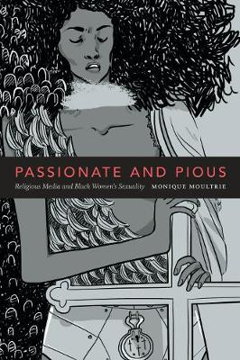Passionate and Pious: Religious Media and Black Women's Sexuality (Paperback)