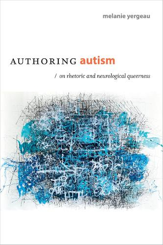 Authoring Autism: On Rhetoric and Neurological Queerness - Thought in the Act (Paperback)