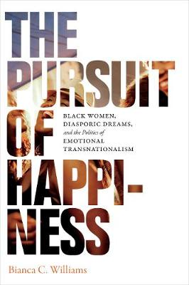 The Pursuit of Happiness: Black Women, Diasporic Dreams, and the Politics of Emotional Transnationalism (Paperback)