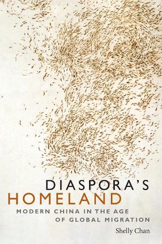 Diaspora's Homeland: Modern China in the Age of Global Migration (Hardback)