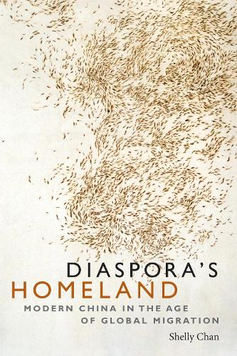 Diaspora's Homeland: Modern China in the Age of Global Migration (Paperback)